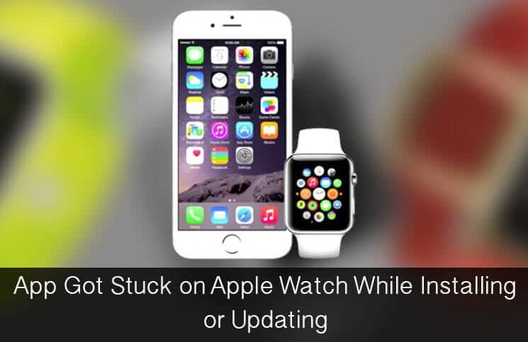 App Got Stuck on Apple Watch While Installing or Updating