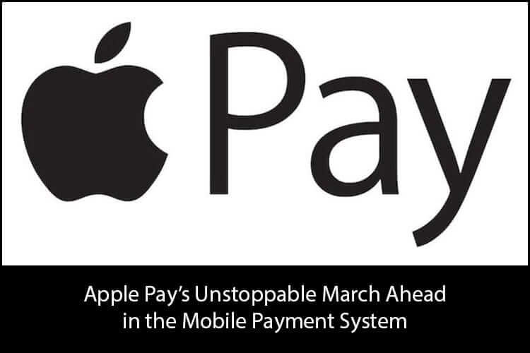 Apple Pay Unstoppable March Ahead in the Mobile Payment System