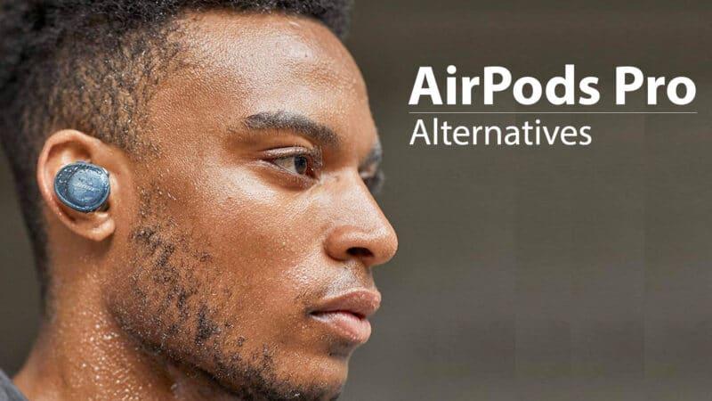 Best AirPods Pro Alternatives