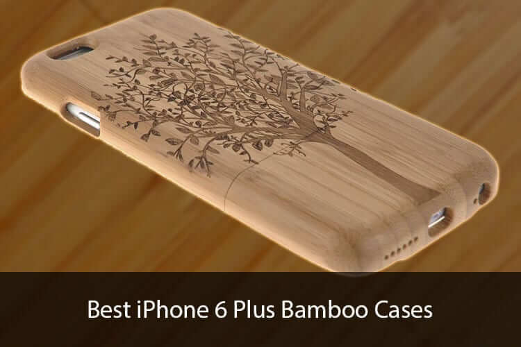 Best Bamboo Cases for iPhone 6 Plus