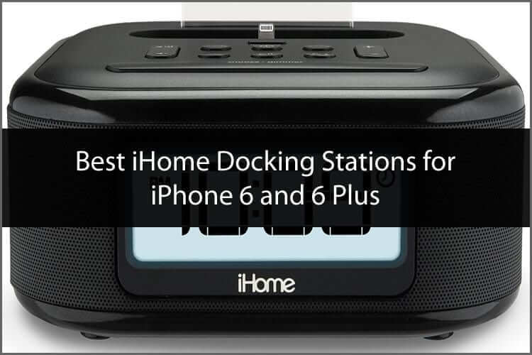 Best iHome Docking Stations for iPhone 6 and 6 Plus