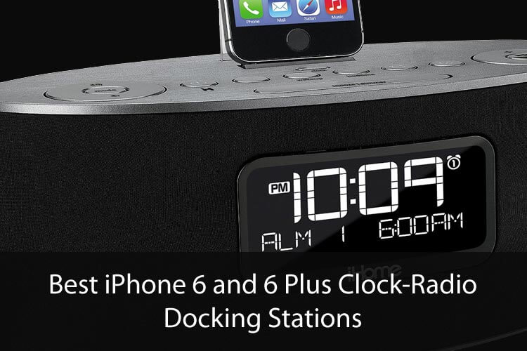 Best iPhone 6 and 6 Plus Clock-Radio Docking Stations