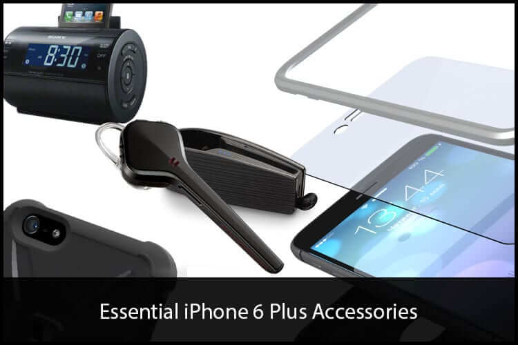 Essential Accessories for iPhone 6 Plus