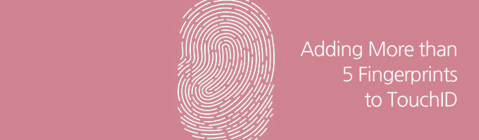 How to Add More than Five Fingerprints to iPhone 5s TouchID