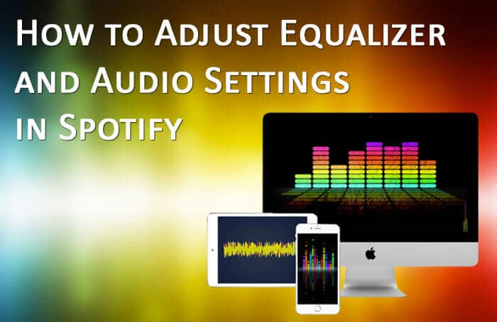 How to Adjust Equalizer and Audio Settings in Spotify on iPhone, iPad, Android, and Computer
