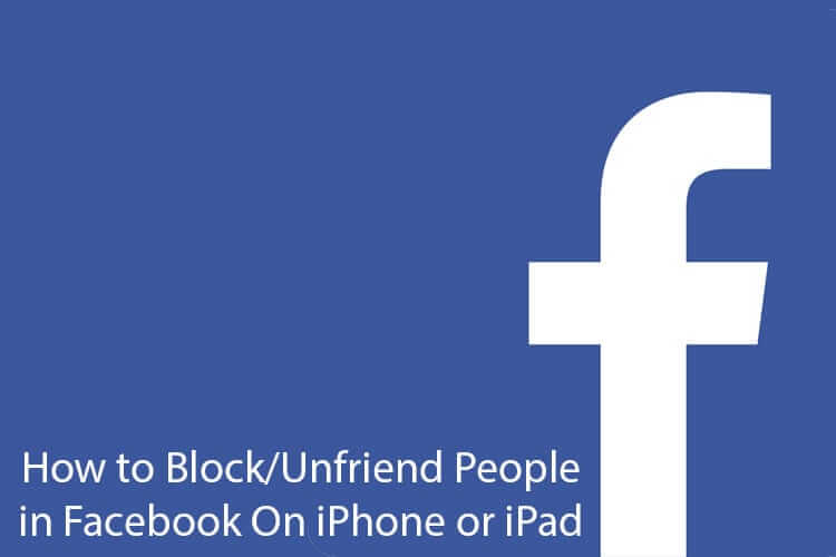 How to Block and Unfriend People in Facebook On iPhone and iPad