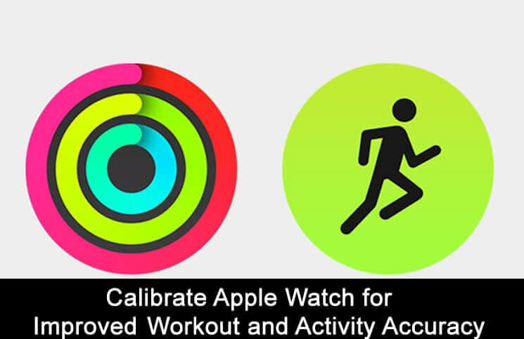 How to Calibrate Apple Watchfor Improved Workout and Activity Accuracy