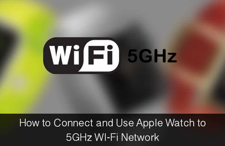 How to Connect and Use Apple Watch to 5GHz WiFi Network