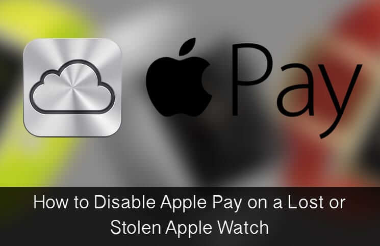 How to Disable Apple Pay on Lost or Stolen Apple Watch