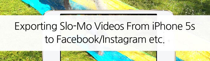 How to Export & Share iPhone 5s Slo-Mo Videos on Facebook, Instagram