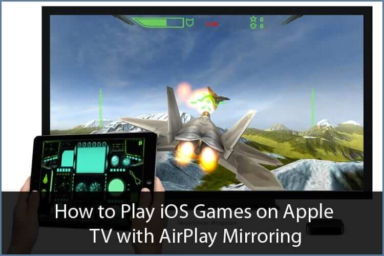 How to Play iOS Games on Apple TV with AirPlay Mirroring