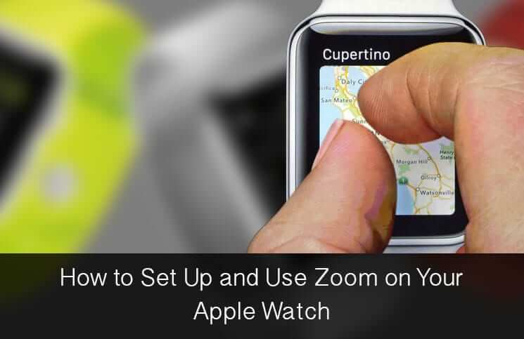 How to Set Up & Use Zoom on Apple Watch