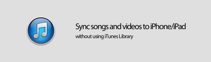 How to Sync Songs to iPhone or iPad without iTunes Library
