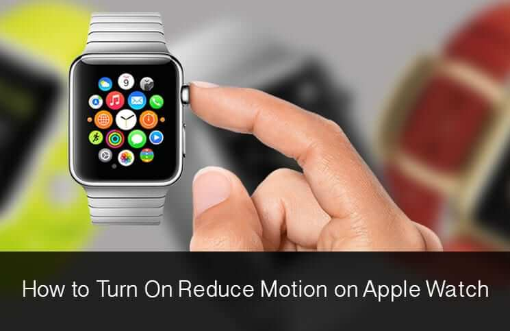 How to Turn on Reduce Motion on Apple Watch