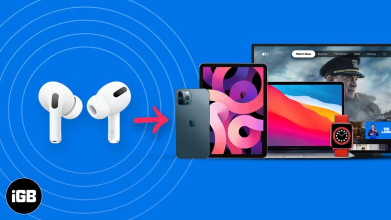 How to connect Airpods to iPhone, iPad, Apple TV, Mac, and Apple Watch