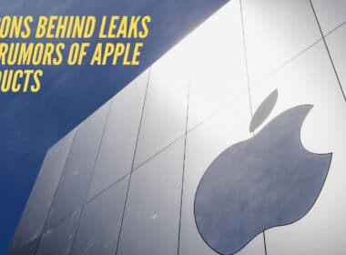 Reasons Behind Leaks and Rumors of Apple Products