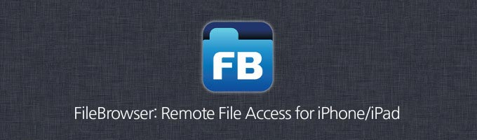 Remotely Access Files on iPhone and iPad with FileBrowser App