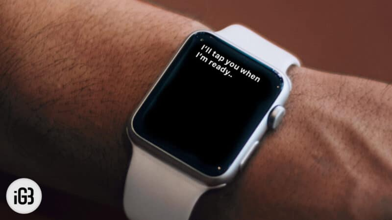 Siri Keeps Saying, I'll tap you when I'm ready on Apple Watch