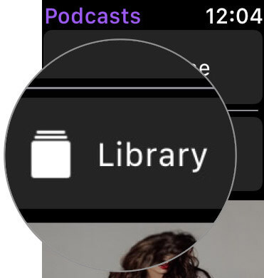 Tap on Library in Podcasts app on Apple Watch