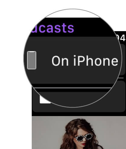 Tap on On iPhone in Podcasts app on Apple Watch