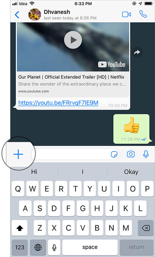Tap on Plus button next to chat box in WhatsApp