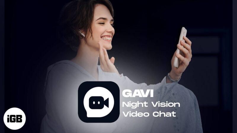GAVI Night Vision video chat app review