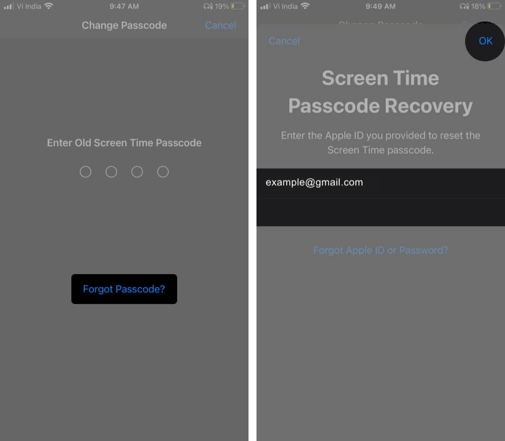 Tap on Forgot Passcode Enter Apple ID and Password and Tap on OK