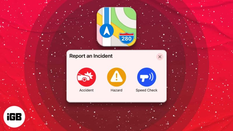 How to report speed checks, traffic accidents, and other hazards in Apple Maps