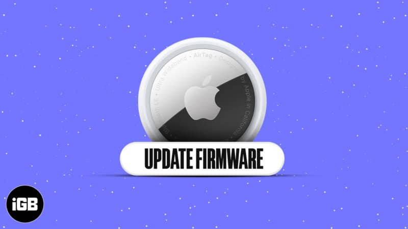 How to get the latest AirTag firmware